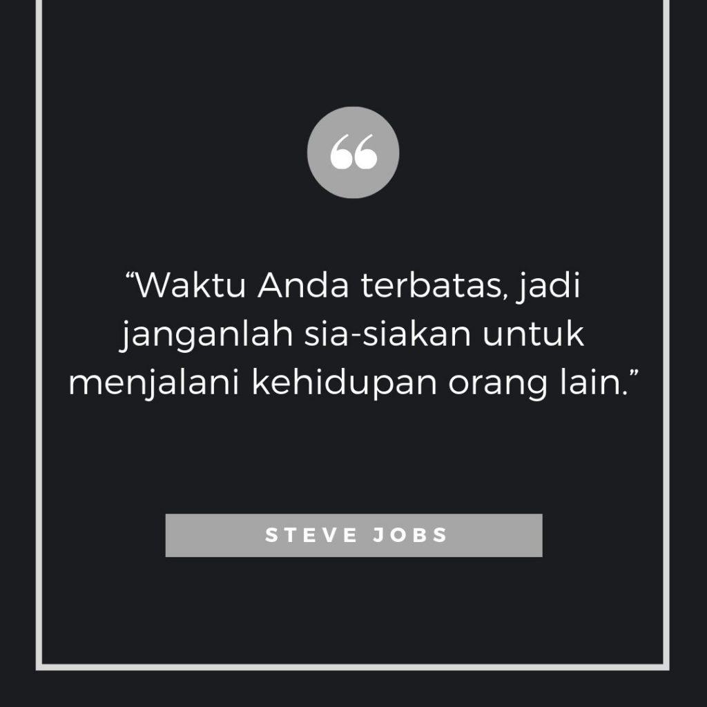 Kata kata bijak Steve jobs - Waktu Anda terbatas, jadi janganlah sia-siakan untuk menjalani kehidupan orang lain.